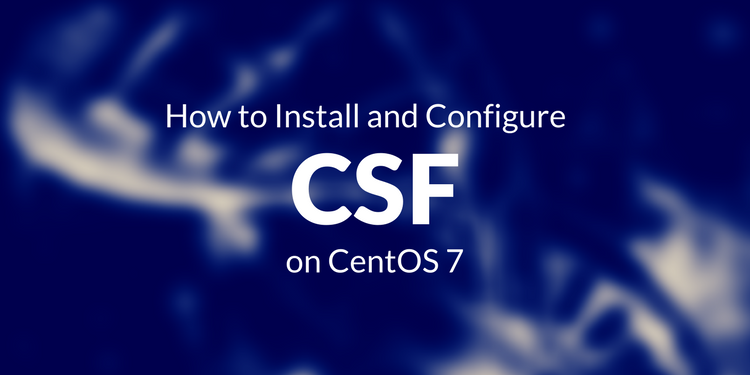 How to Install and Configure Config Server Firewall (CSF) on CentOS 7